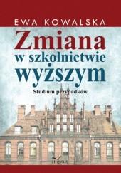 Okładka książki Zmiana w szkolnictwie wyższym Ewa Kowalska