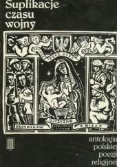 Okładka książki Suplikacje czasu wojny; antologia polskiej poezji religijnej 1939-1945 Józef Szczypka