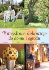 Okładka książki Pomysłowe dekoracje do domu i ogrodu Jana Ardanová