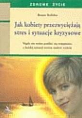 Okładka książki Jak kobiety przezwyciężają stres i sytuacje stresowe Renate Buffaloe