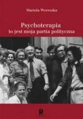 Okładka książki Psychoterapia to jest moja partia polityczna Mariola Wereszka