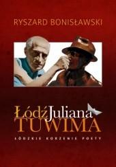 Okładka książki Łódź Juliana Tuwima - Łódzkie korzenie poety Ryszard Bonisławski