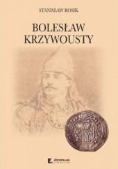 Okładka książki Bolesław Krzywousty Stanisław Rosik