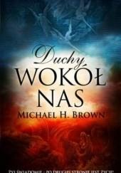 Okładka książki Duchy wokół nas. Żyj świadomie. Po drugiej stronie jest życie Michael Brown