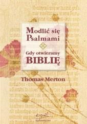 Okładka książki Modlić się psalmami. Gdy otwieramy Biblię Thomas Merton