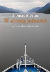 Okładka książki W stronę jedności. Dzienniki i pisma z Alaski Thomas Merton