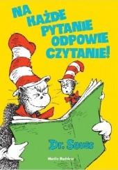 Okładka książki Na każde pytanie odpowie czytanie! Theodor Seuss Geisel