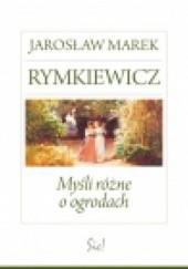 Okładka książki Myśli różne o ogrodach Jarosław Marek Rymkiewicz