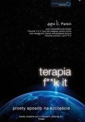 Okładka książki Terapia f**k it. Prosty sposób na szczęście John C. Parkin