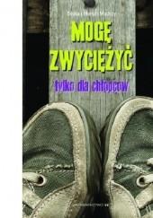 Okładka książki Mogę zwyciężyć. Tylko dla chłopców Beata Mądra,Marcin Mądry