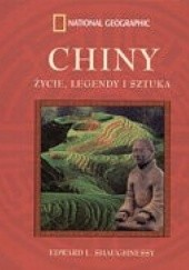 Okładka książki Chiny. Życie, legendy i sztuka Edward L. Shaughnessy
