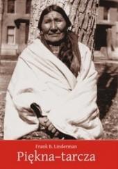 Okładka książki Piękna-tarcza. Szamanka z plemienia Wron Frank Bird Linderman