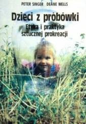 Okładka książki Dzieci z probówki. Etyka i praktyka sztucznej prokreacji Peter Singer,Deane Wells