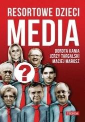 Okładka książki Resortowe dzieci. Media Dorota Kania,Jerzy Targalski,Maciej Marosz