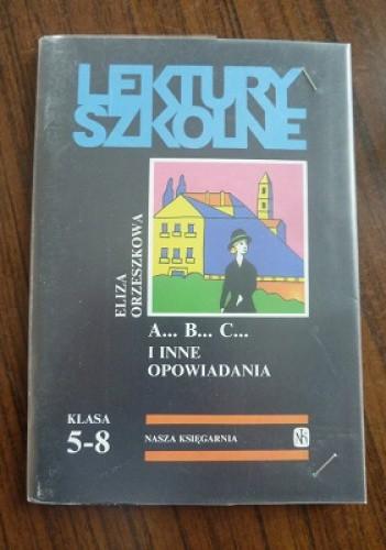 Okładka książki A... B... C... i inne opowiadania Eliza Orzeszkowa