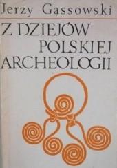 Okładka książki Z dziejów polskiej archeologii Jerzy Gąssowski