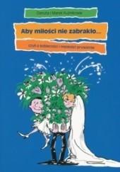 Okładka książki Aby miłości nie zabrakło... czyli o kobiecości i męskości prywatnie Marek Kuźnik,Danuta Kuźnik