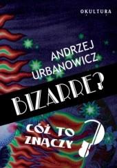 Okładka książki Bizarre? Cóż to znaczy? Andrzej Urbanowicz