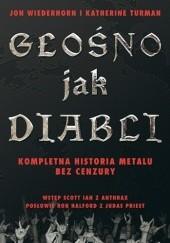 Okładka książki Głośno Jak Diabli - Kompletna historia metalu bez cenzury Jon Wiederhorn,Katherine Turman