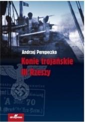 Okładka książki Konie trojańskie III Rzeszy Andrzej Perepeczko