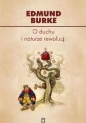 Okładka książki O duchu i naturze rewolucji : wybór pism Edmund Burke