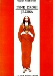 Okładka książki Inne drogi Jezusa. O czym milczy Kościół Wacław Korabiewicz