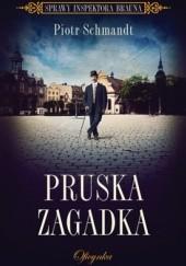 Okładka książki Pruska zagadka Piotr Schmandt