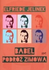 Okładka książki Babel. Podróż zimowa Elfriede Jelinek
