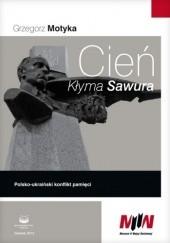 Okładka książki Cień Kłyma Sawura. Polsko - ukraiński konflikt pamięci Grzegorz Motyka