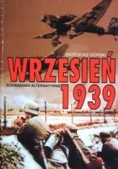 Okładka książki Wrzesień 1939. Rozważania alternatywne Grzegorz Górski
