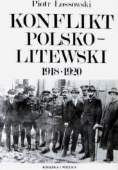 Okładka książki Konflikt polsko-litewski 1918 - 1920 Piotr Łossowski