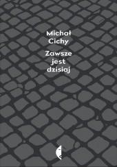 Okładka książki Zawsze jest dzisiaj Michał Cichy