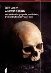 Okładka książki Czerwony rynek. Na tropie handlarzy organów, złodziei kości, producentów krwi i porywaczy dzieci Scott Carney
