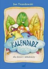 Okładka książki Kalendarz dla dzieci i młodzieży Jan Twardowski