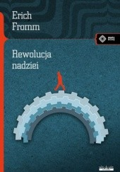 Okładka książki Rewolucja nadziei. W stronę uczłowieczonej technologii Erich Fromm