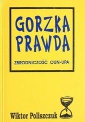 Okładka książki Gorzka prawda. Zbrodniczość OUN-UPA Wiktor Poliszczuk