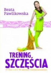 Okładka książki Trening szczęścia Beata Pawlikowska
