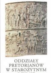Okładka książki Oddziały pretorianów w starożytnym Rzymie Ireneusz Adam Łuć