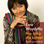 Okładka książki Nie tylko dla kobiet. Audioporadnik Ewa Woydyłło