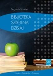 Okładka książki Biblioteka szkolna dzisiaj Bogumiła Staniów