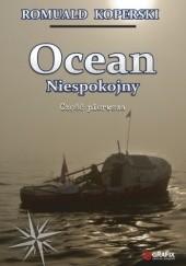 Okładka książki Ocean Niespokojny. Część pierwsza Romuald Koperski