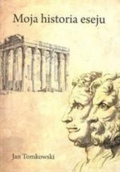 Okładka książki Moja historia eseju Jan Tomkowski