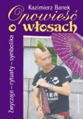 Okładka książki Opowieść o włosach. Zwyczaje - rytuały - symbolika Kazimierz Banek
