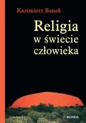 Okładka książki Religia w świecie człowieka Kazimierz Banek