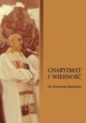 Okładka książki Charyzmat i wierność Franciszek Blachnicki