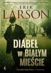 Okładka książki Diabeł w Białym Mieście Erik Larson