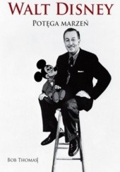 Okładka książki Walt Disney. Potęga marzeń Bob Thomas