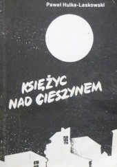 Okładka książki Księżyc nad Cieszynem Paweł Hulka-Laskowski