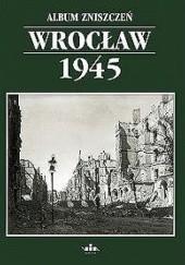Okładka książki Album zniszczeń Wrocław 1945 Marzena Smolak