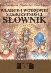 Okładka książki Władcy i wodzowie starożytności. Słownik Marek Stępień,Wiesław Łoś,Piotr Iwaszkiewicz